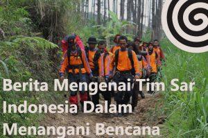 Berita Mengenai Tim Sar Indonesia Dalam Menangani Bencana