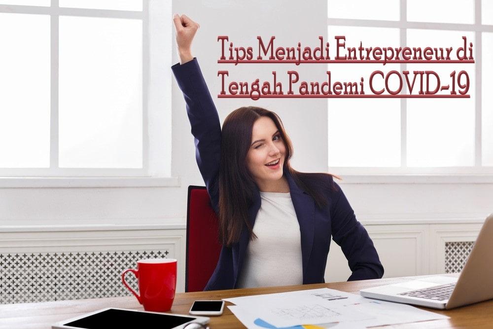 Tips Menjadi Entrepreneur di Tengah Pandemi COVID-19